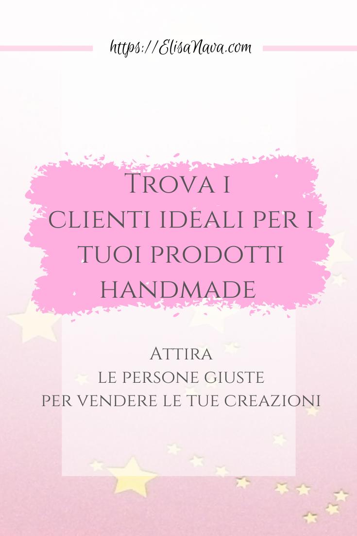 trova i tuoi clienti ideali e vendi i tuoi articoli handmade